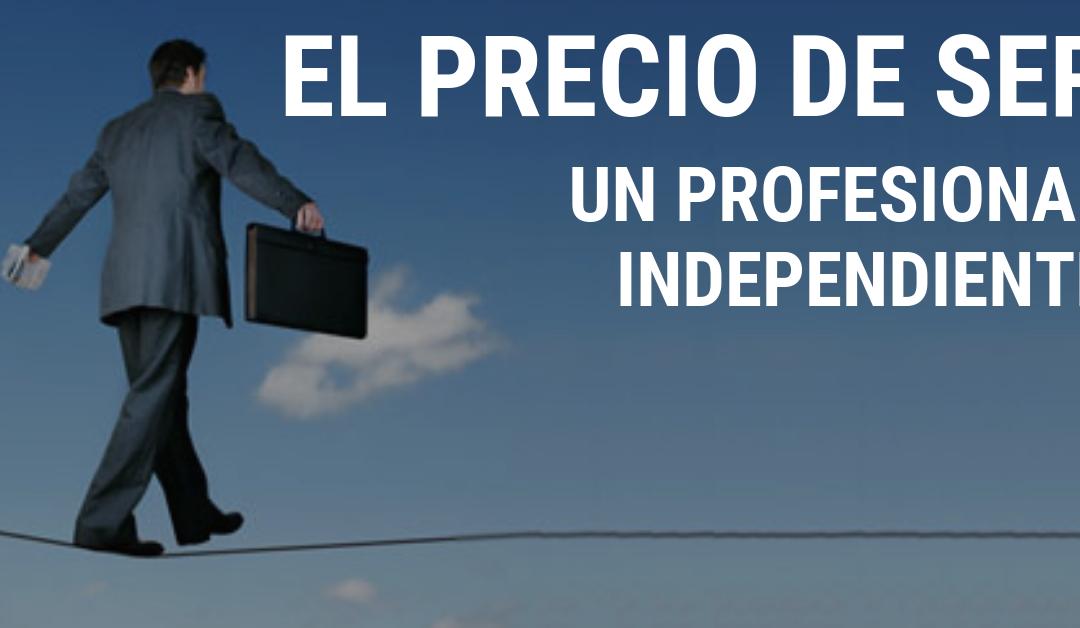 El Precio de Ser Un Profesional Independiente