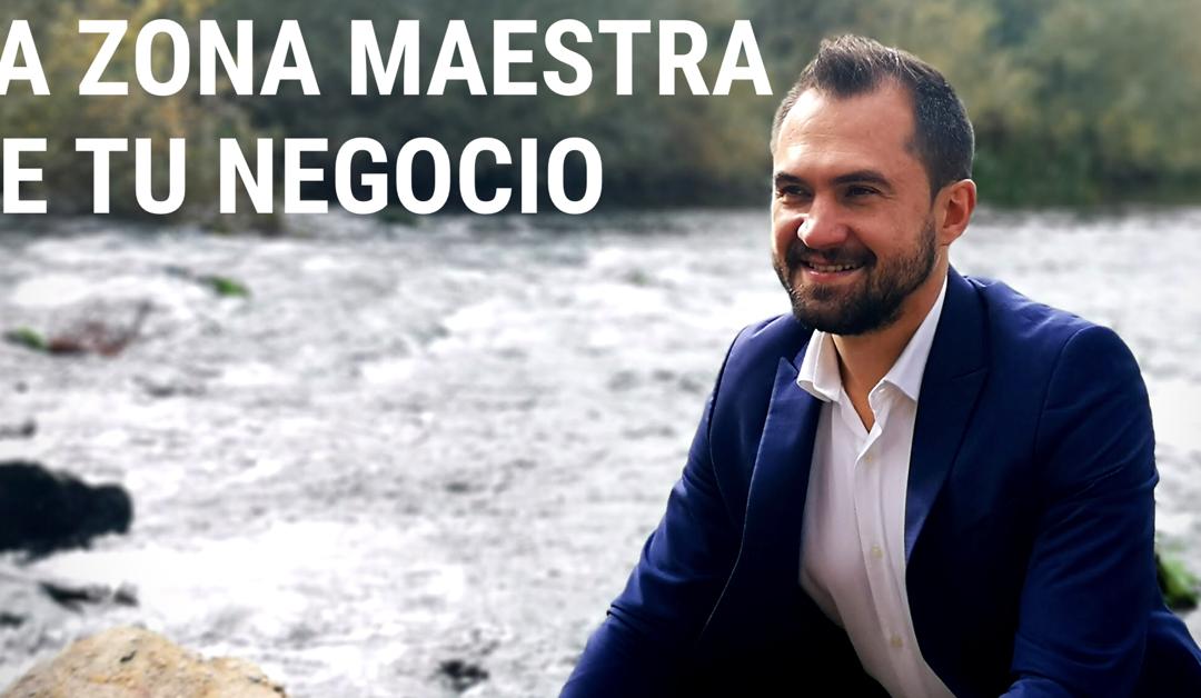 LA ZONA MAESTRA DE TU NEGOCIO