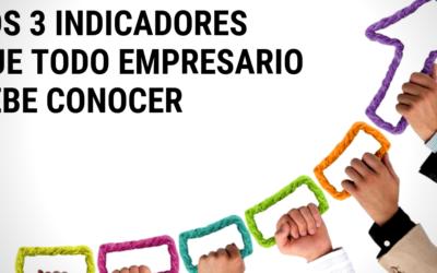 LOS 3 INDICADORES QUE TODO EMPRESARIO DEBE CONOCER